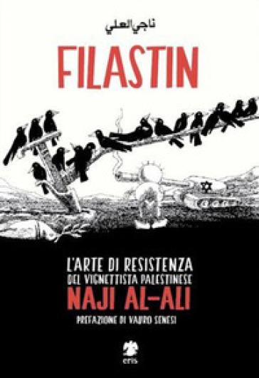 Filastin. L'arte di resistenza del vignettista palestinese Naji Al-Ali - Naji Al-Ali |