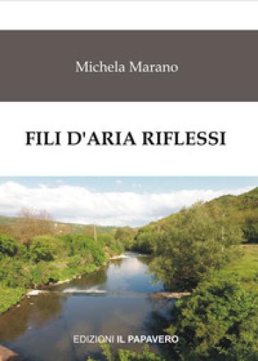 Fili d'aria riflessi - Michela Marano |