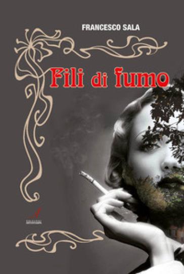 Fili di fumo - Francesco Sala | Rochesterscifianimecon.com