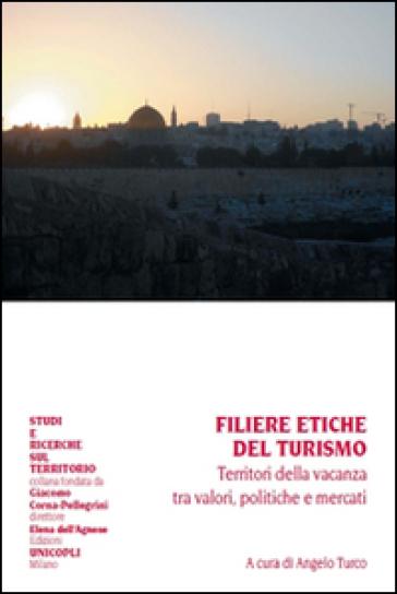 Filiere etiche del turismo. Territori della vacanza tra valori, politiche e mercati - A. Turco  