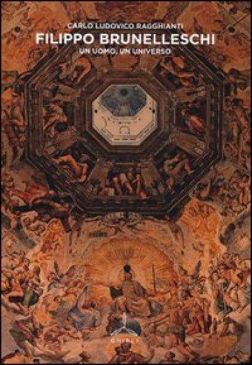Filippo Brunelleschi. Un uomo, un universo - Carlo L. Ragghianti | Thecosgala.com