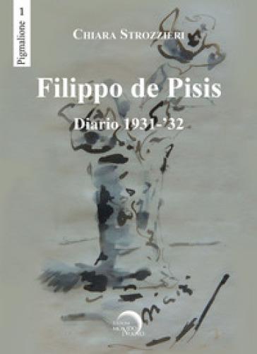 Filippo De Pisis. Diario 1931-'32 - Chiara Strozzieri  