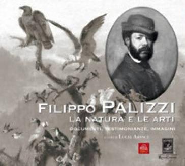 Filippo Palizzi. La natura e le arti. Documenti, testimonianze e immagini. Ediz. illustrata - L. Arbace |