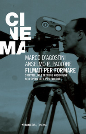 Filmati per formare. Storytelling e tecniche audiovisive nell'opera di Filippo Paolone - Marco D'Agostini pdf epub