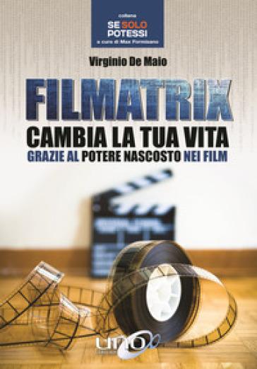 Filmatrix. Cambia la tua vita grazie al potere nascosto nei film - Virginio De Maio pdf epub