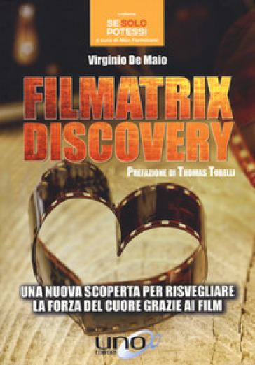 Filmatrix discovery. Una nuova scoperta per risvegliare la forza del cuore grazie ai film - Virginio De Maio |