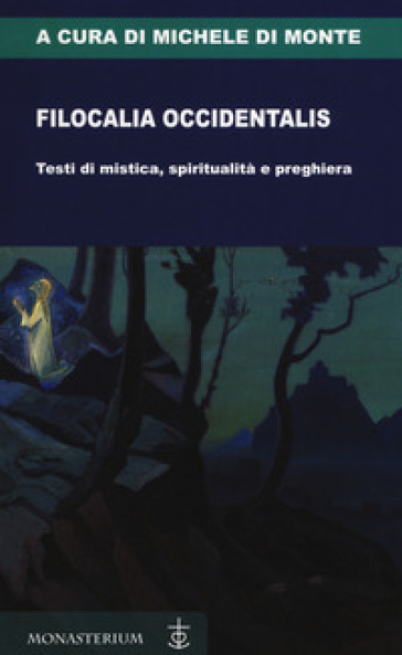 Filocalia occidentalis. Testi di mistica, spiritualità e preghiera - M. Di Monte | Ericsfund.org