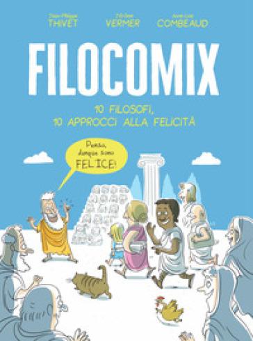 Filocomix. 10 filosofi, 10 approcci alla felicità - Jean-Philippe Thivet | Thecosgala.com