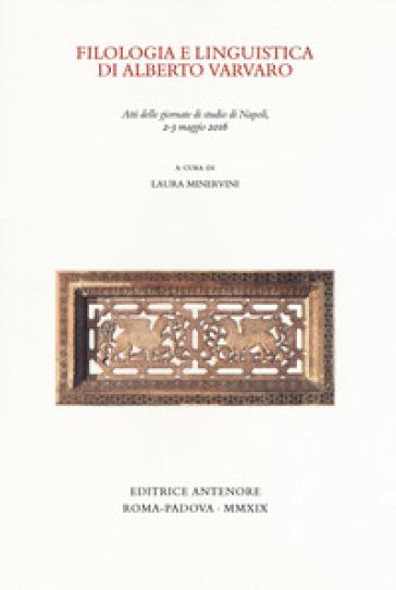 Filologia e linguistica di Alberto Varvaro. Atti delle Giornate di studio (Napoli, 2-3 maggio 2016) - L. Minervini | Rochesterscifianimecon.com