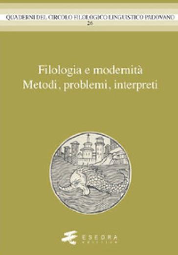 Filologia e modernità. Metodi, problemi, interpreti