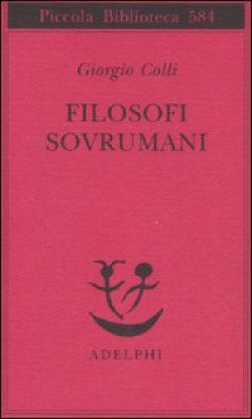 Filosofi sovrumani - Giorgio Colli  