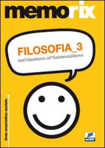 Filosofia. 3: Dall'idealismo all'esistenzialismo - Roberto Colonna |