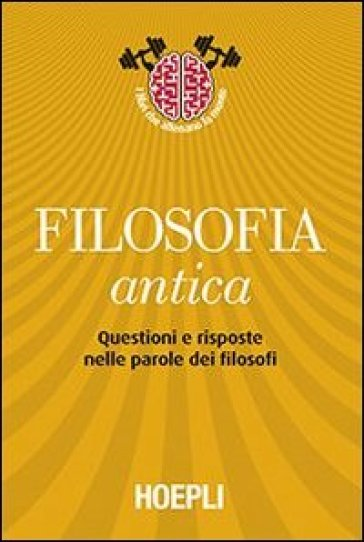 Filosofia antica. Questioni e risposte nelle parole dei filosofi - M. Pancaldi |