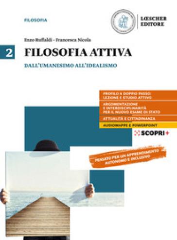 Filosofia attiva. Per il triennio delle Scuole superiori. Con e-book. Con espansione online. 2: Dall'Umanesimo all'Idealismo - Enzo Ruffaldi |