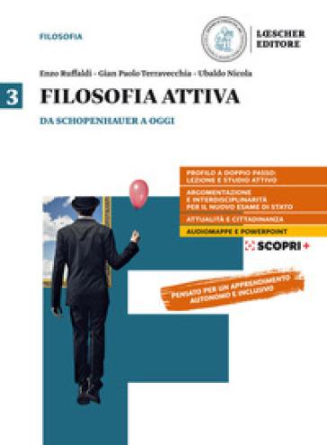 Filosofia attiva. Per il triennio delle Scuole superiori. Con e-book. Con espansione online. 3: Da Schopenhauer a oggiv - Enzo Ruffaldi |
