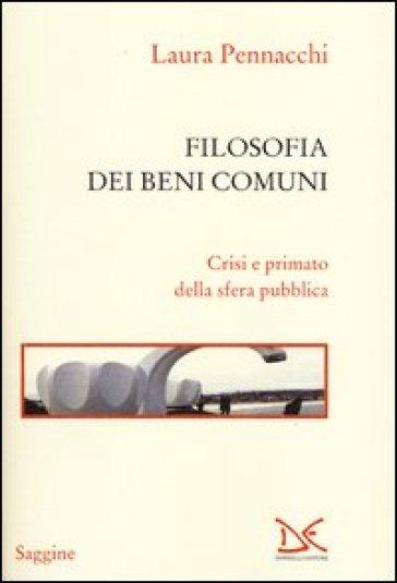 Filosofia dei beni comuni. Crisi e primato della sfera pubblica - Laura Pennacchi | Jonathanterrington.com