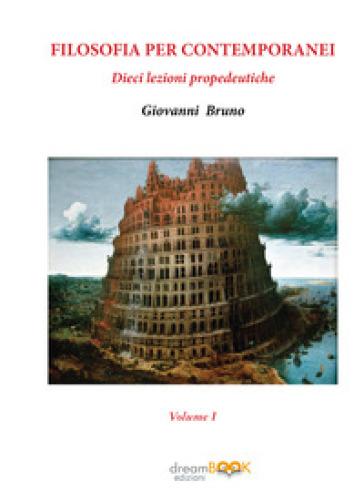 Filosofia per contemporanei. Dieci lezioni propedeutiche. 1. - Giovanni Bruno |
