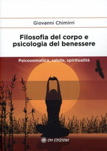 Filosofia Del Corpo E Psicologia Del Benessere Psicosomatica Salute E Spiritualita Giovanni Chimirri Libro Mondadori Store