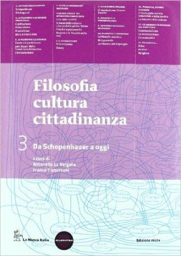 Filosofia cultura cittadinanza. Per le Scuole superiori. Con espansione online. 3: Da Schopenhauer a oggi - Antonello La Vergata | Jonathanterrington.com