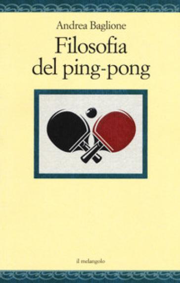 Filosofia del ping-pong - Andrea Baglione | Thecosgala.com