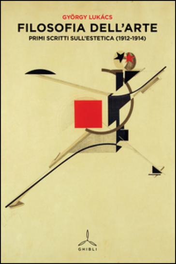Filosofia dell'arte. Primi scritti sull'estetica (1912-1914) - Gyorgy Lukacs   Rochesterscifianimecon.com