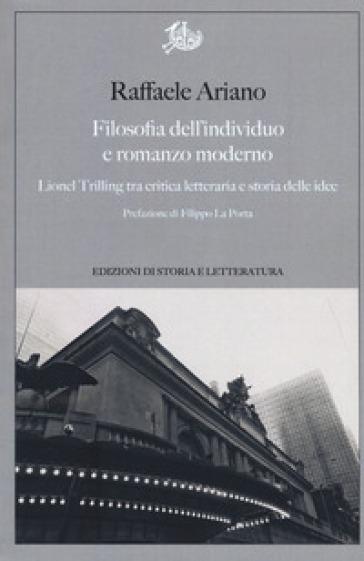 Filosofia dell'individuo e romanzo moderno. Lionel Trilling tra critica letteraria e storia delle idee - Raffaele Ariano |
