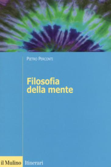 Filosofia della mente - Pietro Perconti |