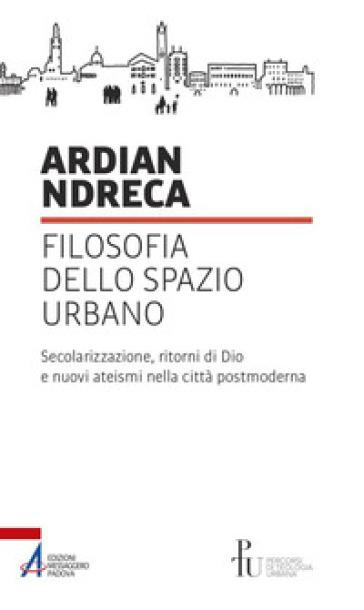 Filosofia dello spazio urbano - Ardian Ndreca |