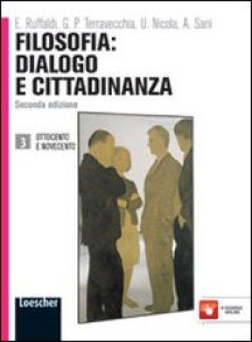 Filosofia: dialogo e cittadinanza. Per i Licei e gli Ist. magistrali. Con espansione online. 3: Ottocento e novecento - Enzo Ruffaldi |