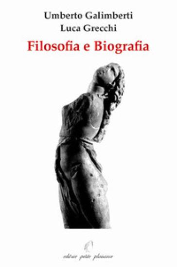 Filosofia e biografia - Luca Grecchi |