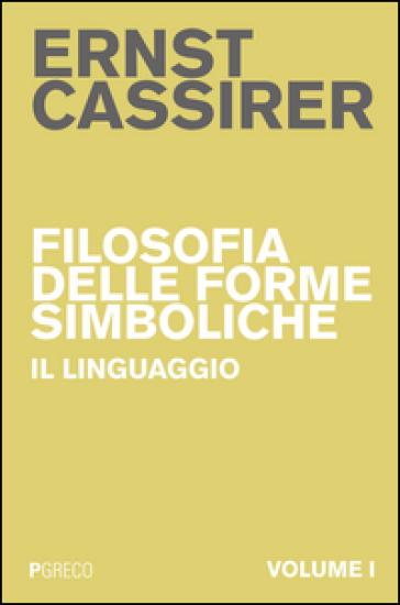 Filosofia delle forme simboliche. 1: Il linguaggio - Ernst Cassirer | Rochesterscifianimecon.com