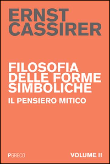 Filosofia delle forme simboliche. 2: Il pensiero mitico - Ernst Cassirer  