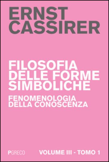 Filosofia delle forme simboliche. 3/1: Fenomenologia della conoscenza - Ernst Cassirer | Rochesterscifianimecon.com