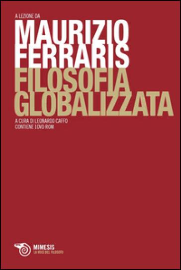 Filosofia globalizzata - Maurizio Ferraris   Rochesterscifianimecon.com