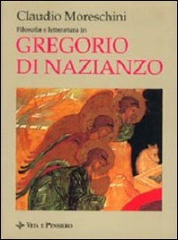 Filosofia e letteratura in Gregorio di Nazianzo - Claudio Moreschini |