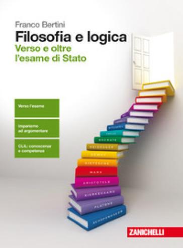 Filosofia e logica. Verso e oltre l'esame di Stato - Franco Bertini |
