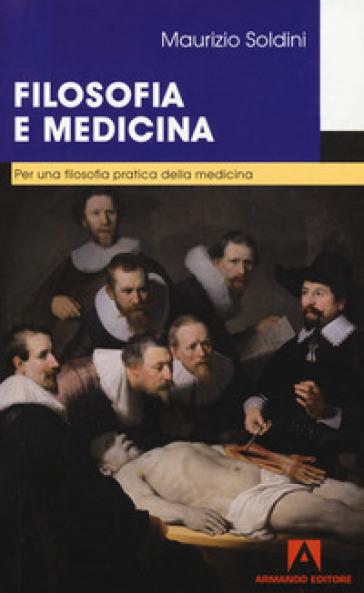 Filosofia e medicina. Per una filosofia pratica della medicina - Maurizio Soldini | Jonathanterrington.com