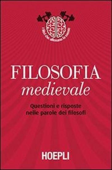 Filosofia medievale. Questioni e risposte nelle parole dei filosofi - M. Pancaldi |
