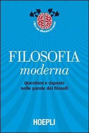 Filosofia moderna. Questioni e risposte nelle parole dei filosofi - M. Pancaldi |