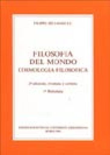Filosofia del mondo. Cosmologia filosofica - Filippo Selvaggi |