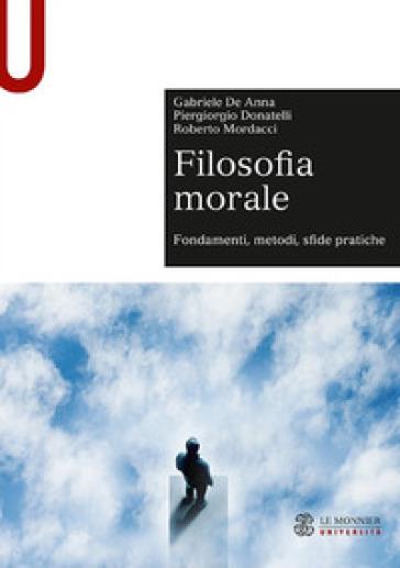 Filosofia morale. Fondamenti, metodi, sfide pratiche - Gabriele De Anna pdf epub