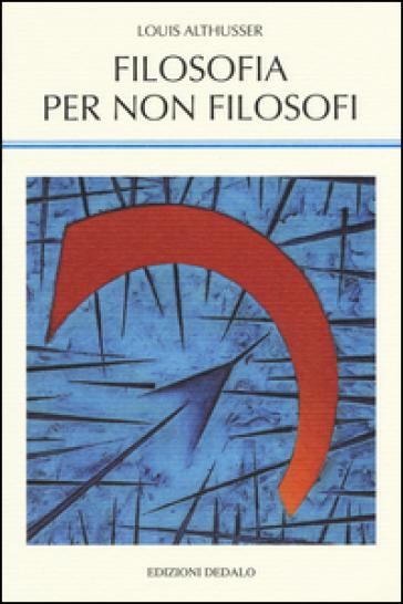 Filosofia per non filosofi - Louis Althusser pdf epub