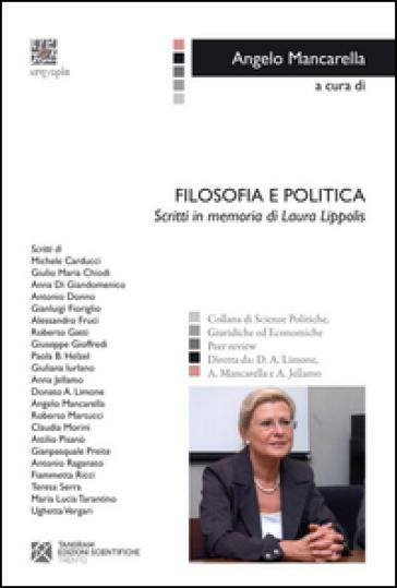 Filosofia e politica. Scritti in memoria di Laura Lippolis - A. Mancarella   Jonathanterrington.com