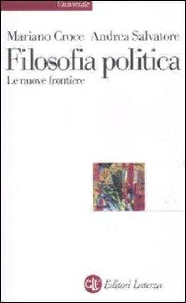 Filosofia politica. Le nuove frontiere - Mariano Croce |