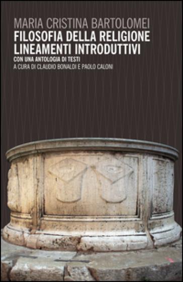 Filosofia della religione. Lineamenti introduttivi. Con un antologia di testi - Maria Cristina Bartolomei | Rochesterscifianimecon.com