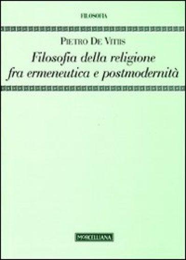Filosofia della religione fra ermeneutica e postmodernità - Pietro De Vitiis  