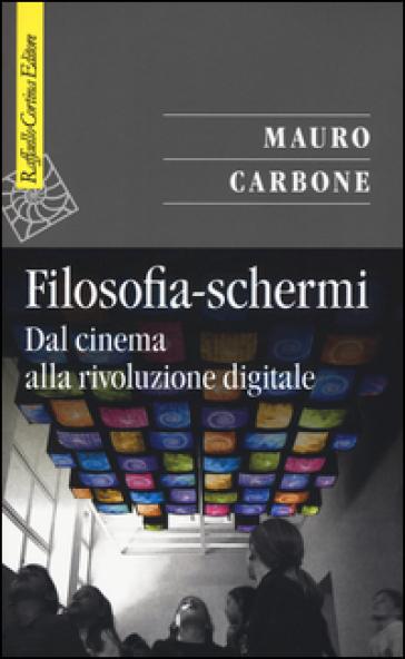 Filosofia-schermi. Dal cinema alla rivoluzione digitale - Mauro Carbone | Jonathanterrington.com