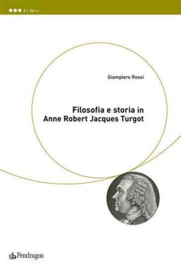 Filosofia e storia in Anne Robert Jacques Turgot - Giampiero Rossi | Kritjur.org