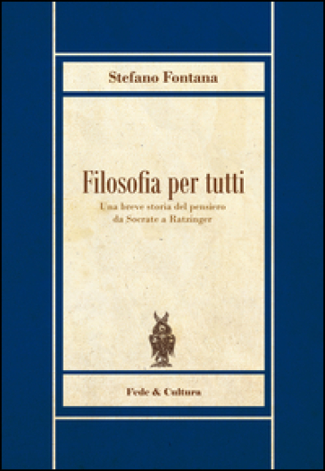 Filosofia per tutti. Una breve storia del pensiero da Socrate a Ratzinger - Stefano Fontana pdf epub