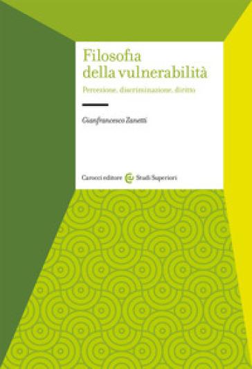 Filosofia della vulnerabilità. Percezione, discriminazione, diritto - Gianfrancesco Zanetti | Thecosgala.com